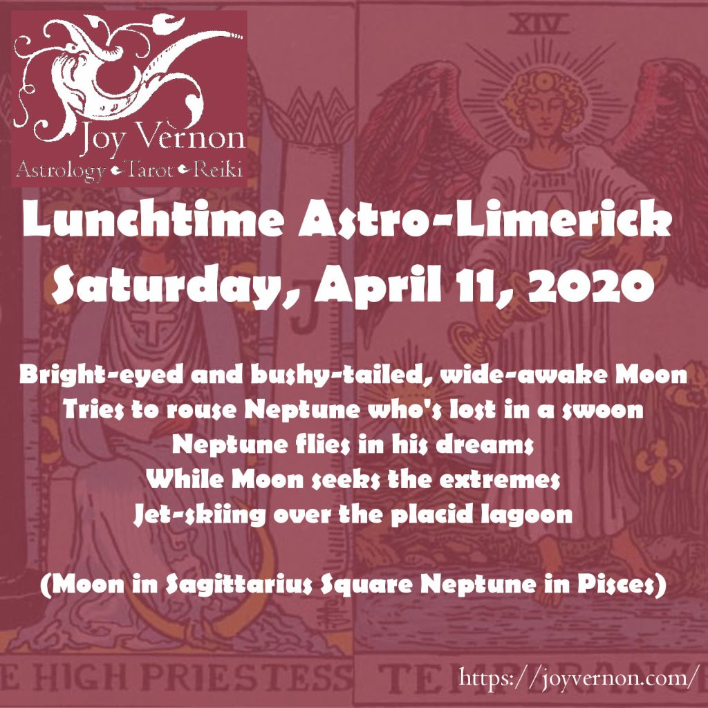 April 11, 2020 Moon in Sagittarius Square Neptune in Pisces astro-limerick.
